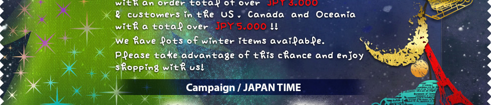 Order over JPY 3,000, and get FREE shipping!!