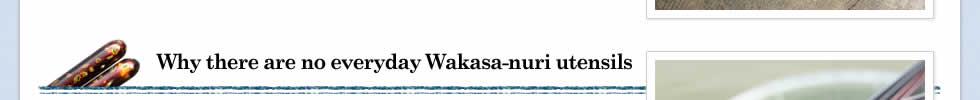 Why there are no everyday Wakasa-nuri utensils