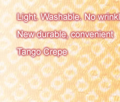 Light. Washable. No wrinkles.New durable, convenient Tango Crepe